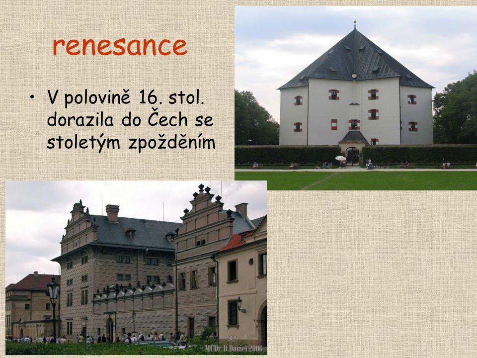 renesance V polovině 16. stol. dorazila do Čech se stoletým zpožděním