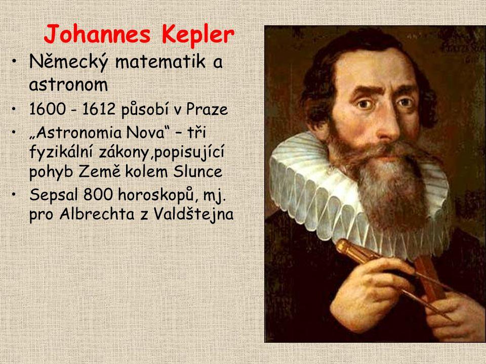 """Johannes Kepler Německý matematik a astronom 1600 - 1612 působí v Praze """"Astronomia Nova – tři fyzikální zákony,popisující pohyb Země kolem Slunce Sepsal 800 horoskopů, mj."""
