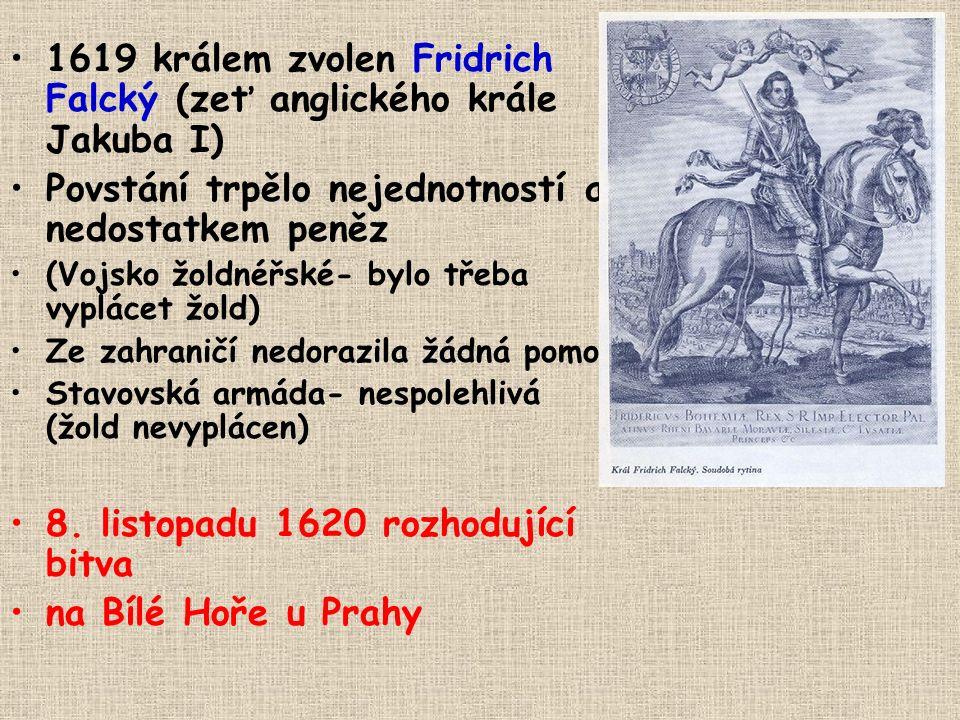 1619 králem zvolen Fridrich Falcký (zeť anglického krále Jakuba I) Povstání trpělo nejednotností a nedostatkem peněz (Vojsko žoldnéřské- bylo třeba vyplácet žold) Ze zahraničí nedorazila žádná pomoc Stavovská armáda- nespolehlivá (žold nevyplácen) 8.