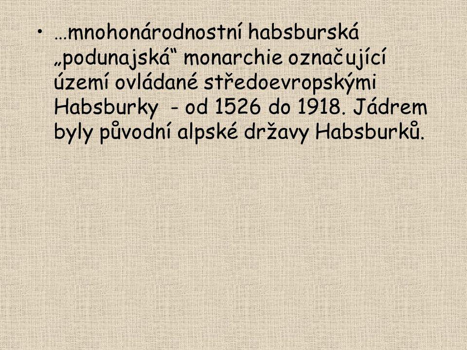 """…mnohonárodnostní habsburská """"podunajská monarchie označující území ovládané středoevropskými Habsburky - od 1526 do 1918."""