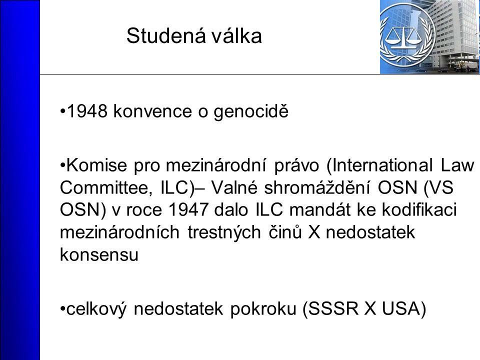 Studená válka 1948 konvence o genocidě Komise pro mezinárodní právo (International Law Committee, ILC)– Valné shromáždění OSN (VS OSN) v roce 1947 dalo ILC mandát ke kodifikaci mezinárodních trestných činů X nedostatek konsensu celkový nedostatek pokroku (SSSR X USA)