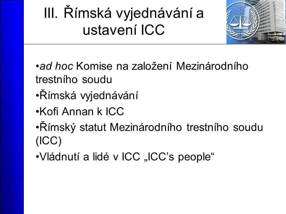 III. Římská vyjednávání a ustavení ICC ad hoc Komise na založení Mezinárodního trestního soudu Římská vyjednávání Kofi Annan k ICC Římský statut Mezin
