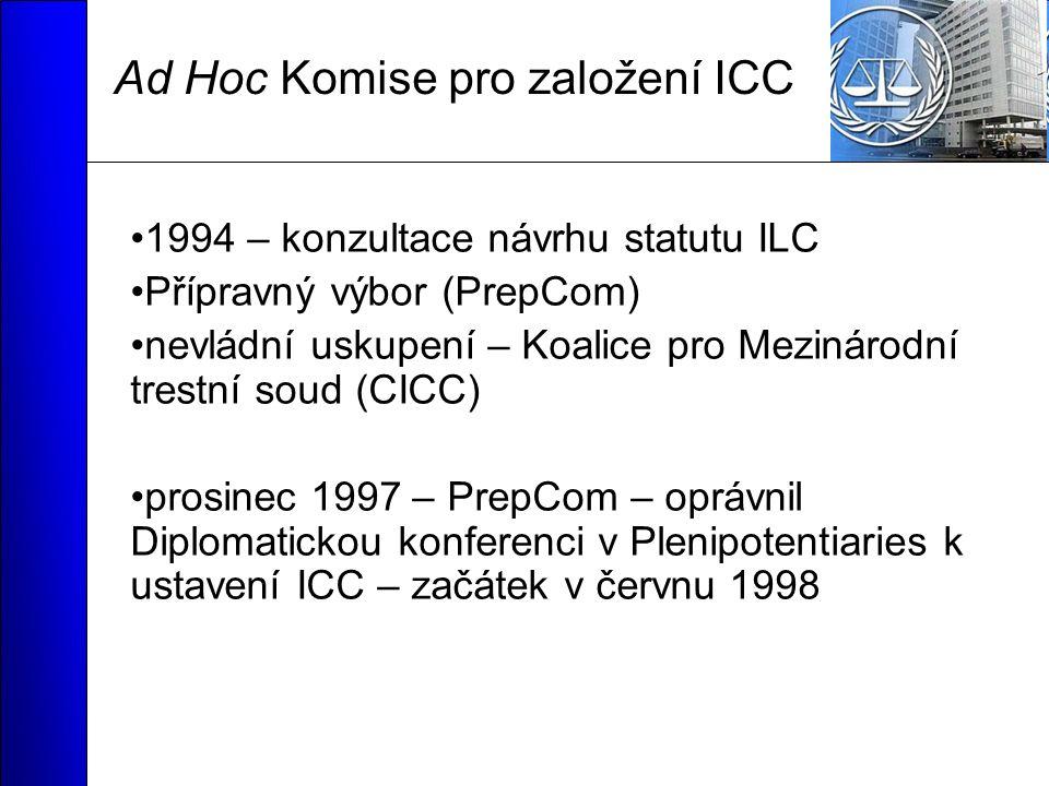 Ad Hoc Komise pro založení ICC 1994 – konzultace návrhu statutu ILC Přípravný výbor (PrepCom) nevládní uskupení – Koalice pro Mezinárodní trestní soud (CICC) prosinec 1997 – PrepCom – oprávnil Diplomatickou konferenci v Plenipotentiaries k ustavení ICC – začátek v červnu 1998