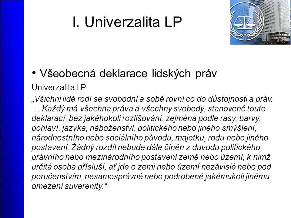 """I. Univerzalita LP Všeobecná deklarace lidských práv Univerzalita LP """"Všichni lidé rodí se svobodní a sobě rovní co do důstojnosti a práv. … Každý má"""