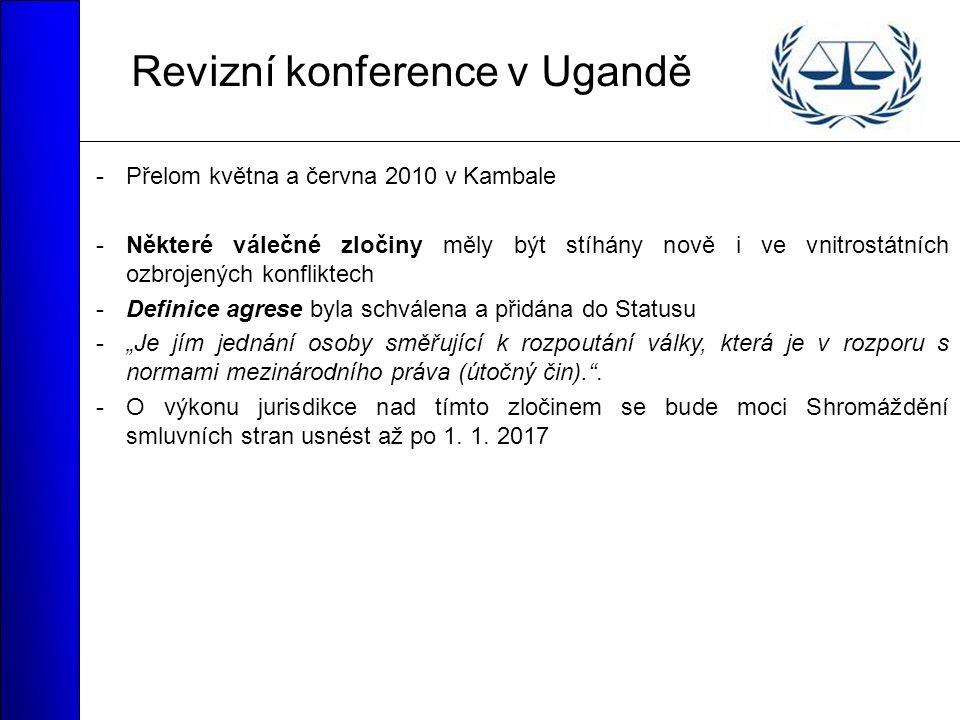 """Revizní konference v Ugandě -Přelom května a června 2010 v Kambale -Některé válečné zločiny měly být stíhány nově i ve vnitrostátních ozbrojených konfliktech -Definice agrese byla schválena a přidána do Statusu -""""Je jím jednání osoby směřující k rozpoutání války, která je v rozporu s normami mezinárodního práva (útočný čin). ."""