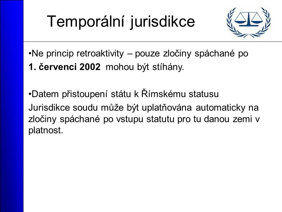Temporální jurisdikce Ne princip retroaktivity – pouze zločiny spáchané po 1.
