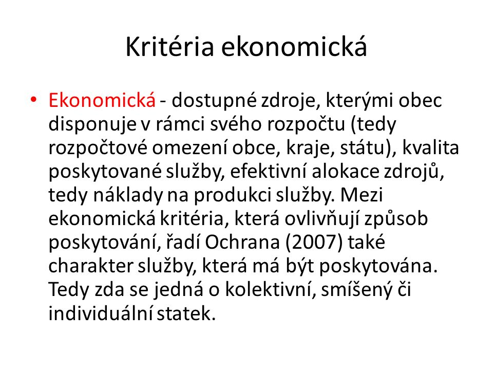 Kritéria ekonomická Ekonomická - dostupné zdroje, kterými obec disponuje v rámci svého rozpočtu (tedy rozpočtové omezení obce, kraje, státu), kvalita
