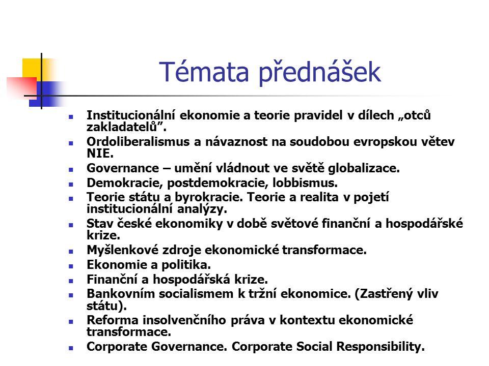 """Témata přednášek Institucionální ekonomie a teorie pravidel v dílech """"otců zakladatelů"""". Ordoliberalismus a návaznost na soudobou evropskou větev NIE."""