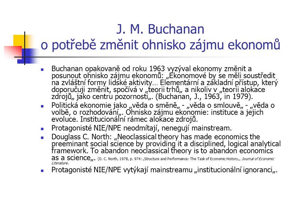 """J. M. Buchanan o potřebě změnit ohnisko zájmu ekonomů Buchanan opakovaně od roku 1963 vyzýval ekonomy změnit a posunout ohnisko zájmu ekonomů: """"Ekonom"""