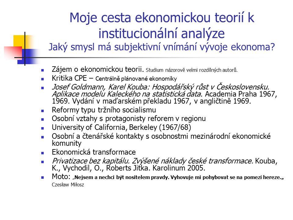 Moje cesta ekonomickou teorií k institucionální analýze Jaký smysl má subjektivní vnímání vývoje ekonoma? Zájem o ekonomickou teorii. Studium názorově
