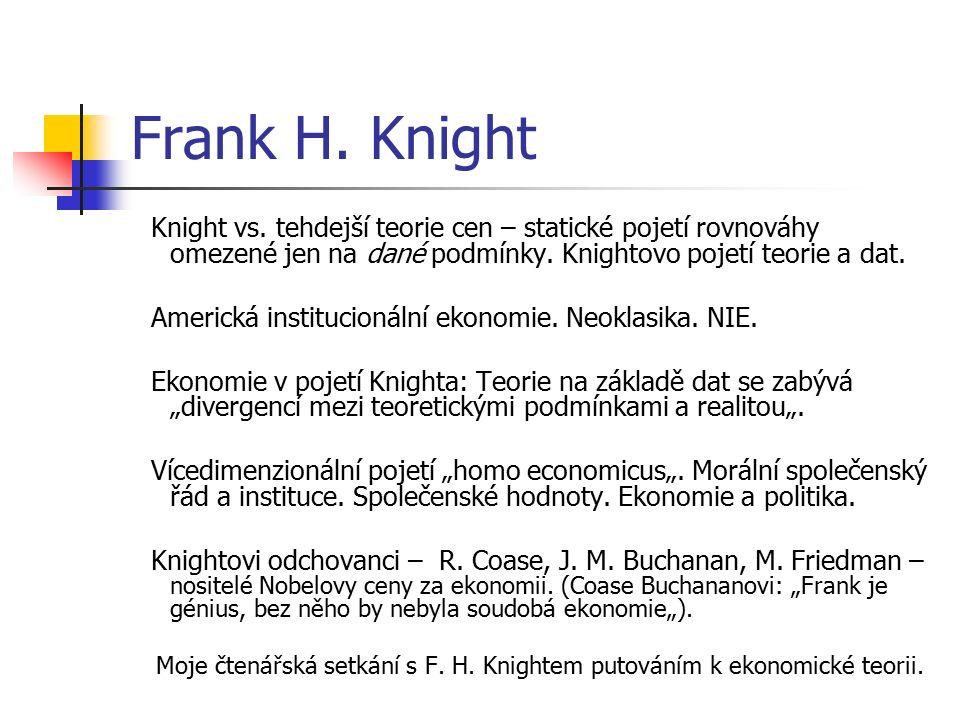 Frank H. Knight Knight vs. tehdejší teorie cen – statické pojetí rovnováhy omezené jen na dané podmínky. Knightovo pojetí teorie a dat. Americká insti