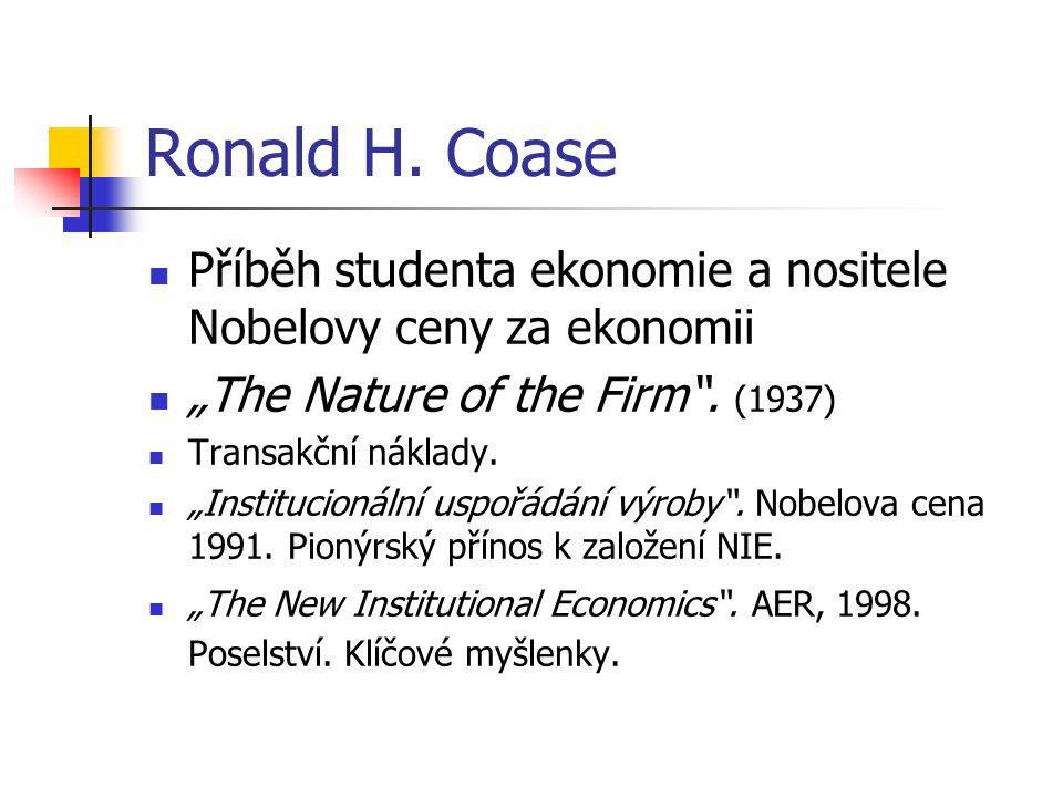 """Ronald H. Coase Příběh studenta ekonomie a nositele Nobelovy ceny za ekonomii """"The Nature of the Firm"""". (1937) Transakční náklady. """"Institucionální us"""