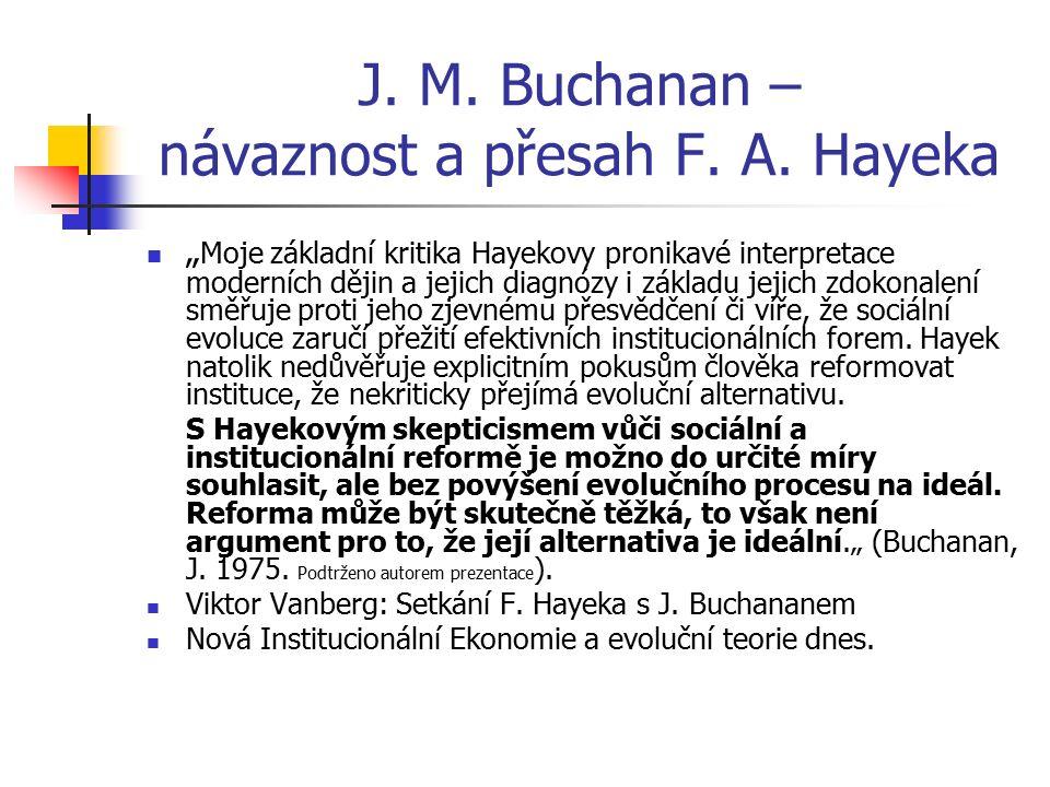 """J. M. Buchanan – návaznost a přesah F. A. Hayeka """" Moje základní kritika Hayekovy pronikavé interpretace moderních dějin a jejich diagnózy i základu j"""