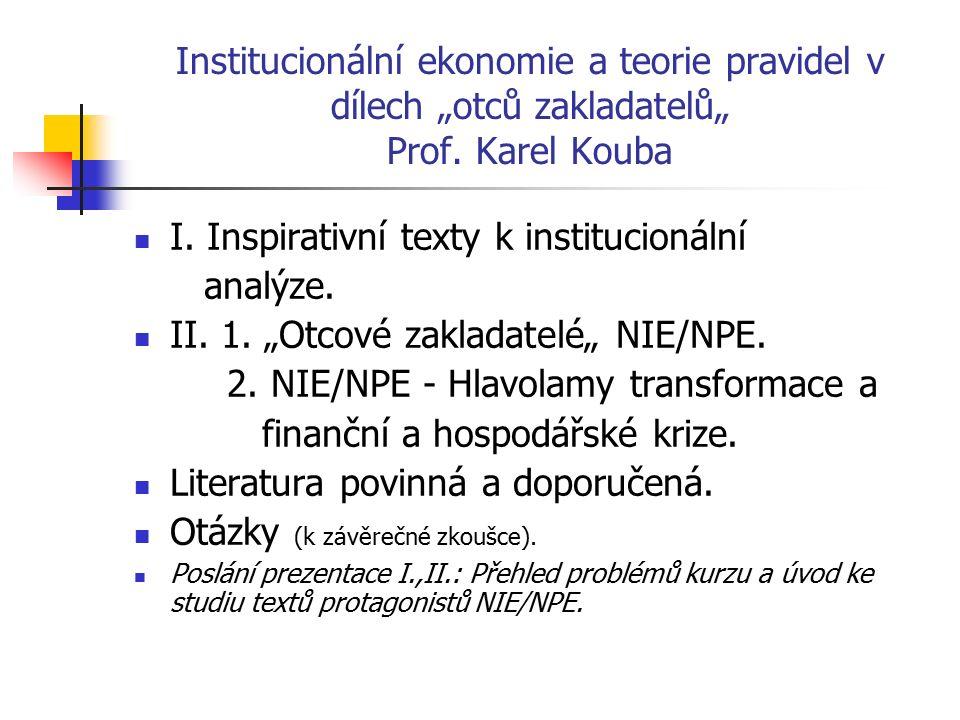 """Institucionální ekonomie a teorie pravidel v dílech """"otců zakladatelů"""" Prof. Karel Kouba I. Inspirativní texty k institucionální analýze. II. 1. """"Otco"""