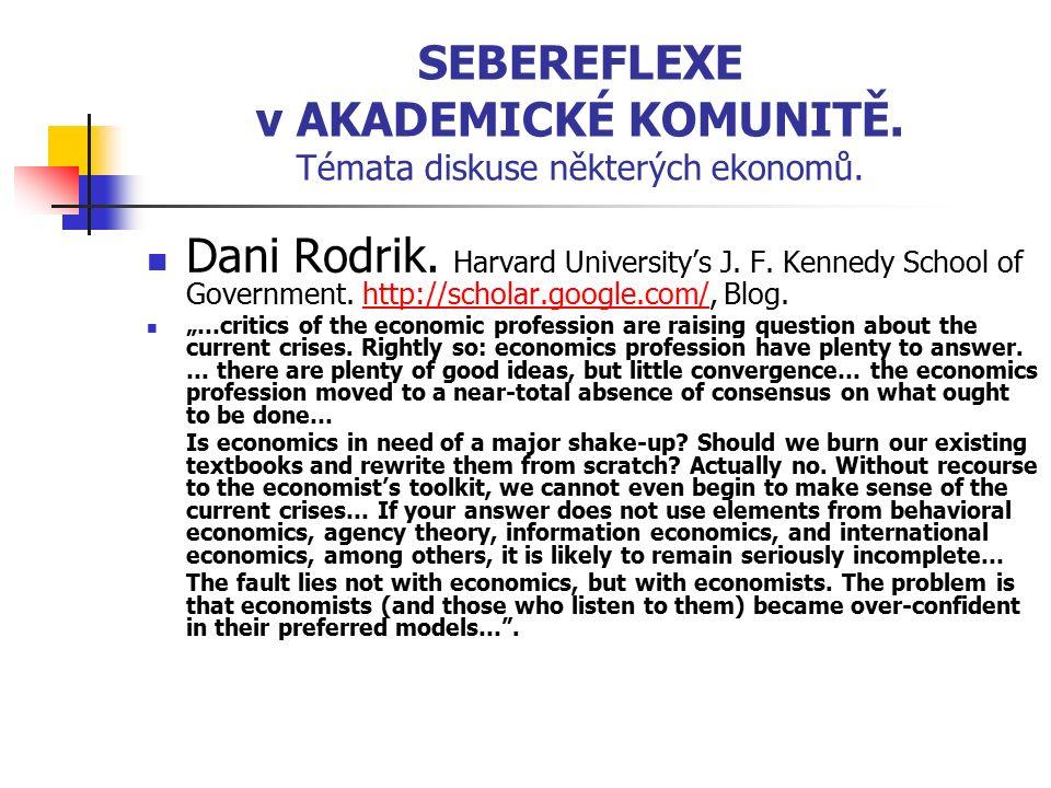 SEBEREFLEXE v AKADEMICKÉ KOMUNITĚ. Témata diskuse některých ekonomů. Dani Rodrik. Harvard University's J. F. Kennedy School of Government. http://scho