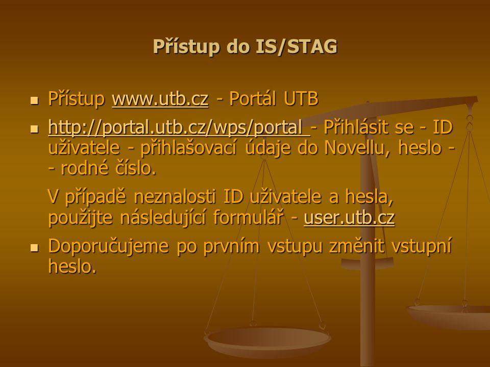 Přístup do IS/STAG Přístup www.utb.cz - Portál UTB Přístup www.utb.cz - Portál UTBwww.utb.cz http://portal.utb.cz/wps/portal - Přihlásit se - ID uživatele - přihlašovací údaje do Novellu, heslo - - rodné číslo.