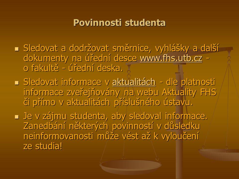 Povinnosti studenta Sledovat a dodržovat směrnice, vyhlášky a další dokumenty na úřední desce www.fhs.utb.cz - o fakultě - úřední deska.