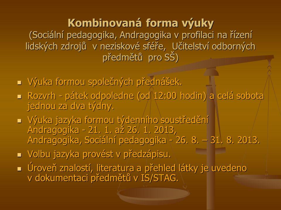 Kombinovaná forma výuky (Sociální pedagogika, Andragogika v profilaci na řízení lidských zdrojů v neziskové sféře, Učitelství odborných předmětů pro SŠ) Výuka formou společných přednášek.