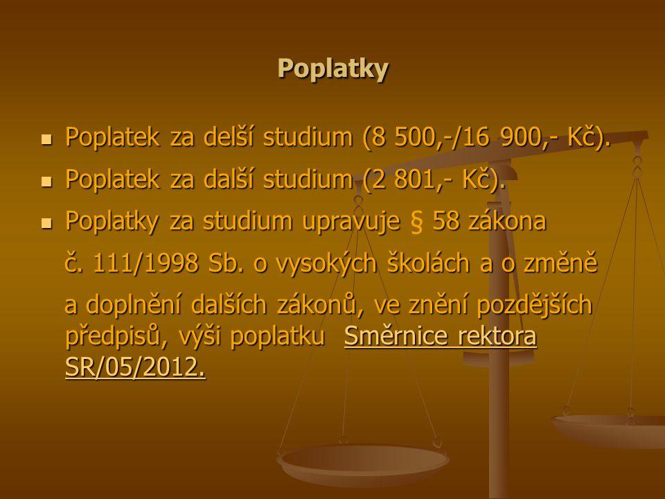 Poplatky Poplatek za delší studium (8 500,-/16 900,- Kč).