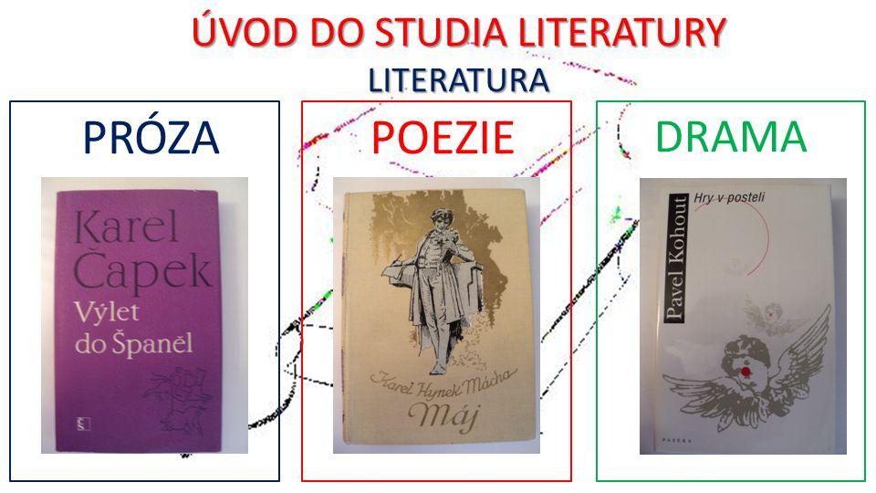 ÚVOD DO STUDIA LITERATURY LITERATURA PRÓZA POEZIE DRAMA