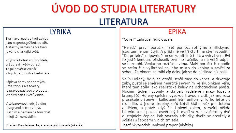 ÚVOD DO STUDIA LITERATURY LITERATURA LYRIKA Tvá hlava, gesta a tvůj vzhled jsou krajinou, jež krásou září.