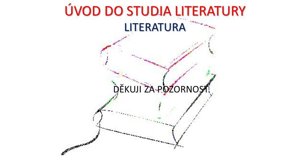 ÚVOD DO STUDIA LITERATURY LITERATURA DĚKUJI ZA POZORNOST.