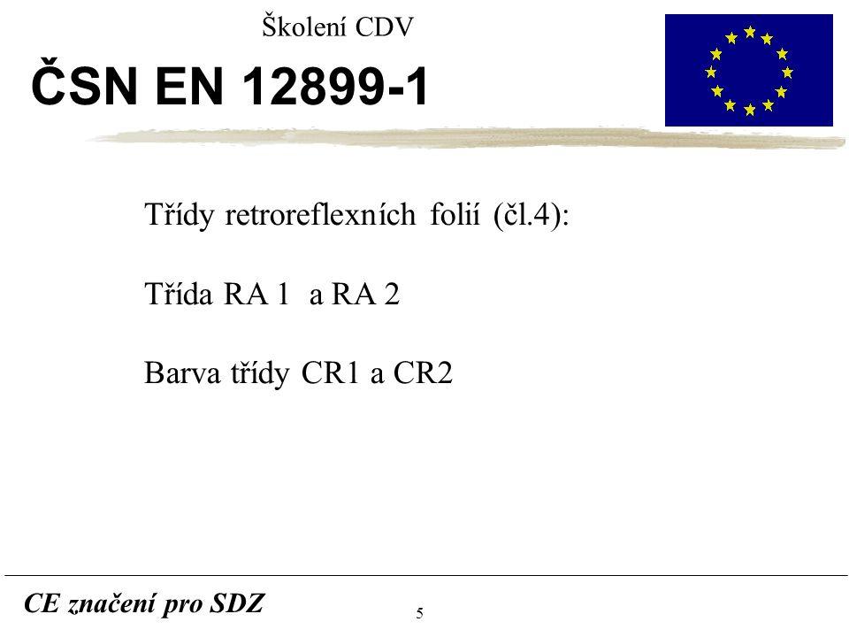 5 CE značení pro SDZ Školení CDV ČSN EN 12899-1 Třídy retroreflexních folií (čl.4): Třída RA 1 a RA 2 Barva třídy CR1 a CR2