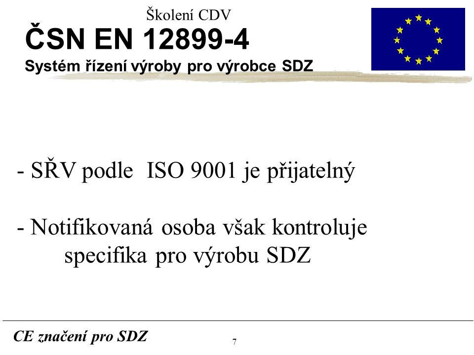 7 CE značení pro SDZ Školení CDV ČSN EN 12899-4 Systém řízení výroby pro výrobce SDZ - SŘV podle ISO 9001 je přijatelný - Notifikovaná osoba však kontroluje specifika pro výrobu SDZ