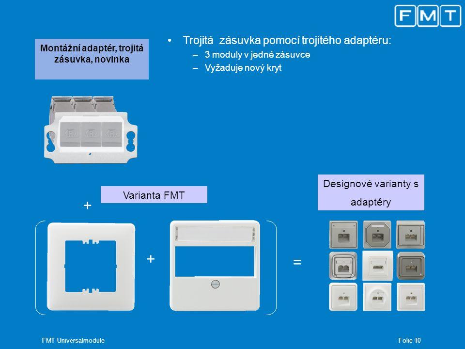 Folie 10 FMT Universalmodule Montážní adaptér, trojitá zásuvka, novinka + Varianta FMT + Designové varianty s adaptéry = Trojitá zásuvka pomocí trojit