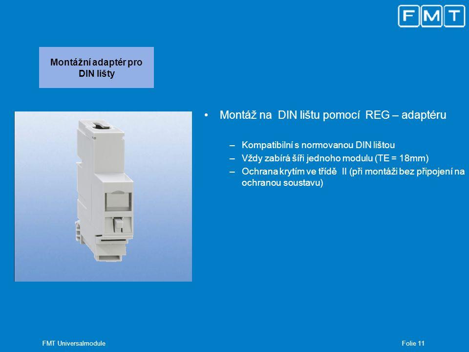 Folie 11 FMT Universalmodule Montážní adaptér pro DIN lišty Montáž na DIN lištu pomocí REG – adaptéru –Kompatibilní s normovanou DIN lištou –Vždy zabí