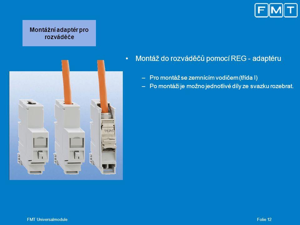Folie 12 FMT Universalmodule Montážní adaptér pro rozváděče Montáž do rozváděčů pomocí REG - adaptéru –Pro montáž se zemnícím vodičem (třída I) –Po mo