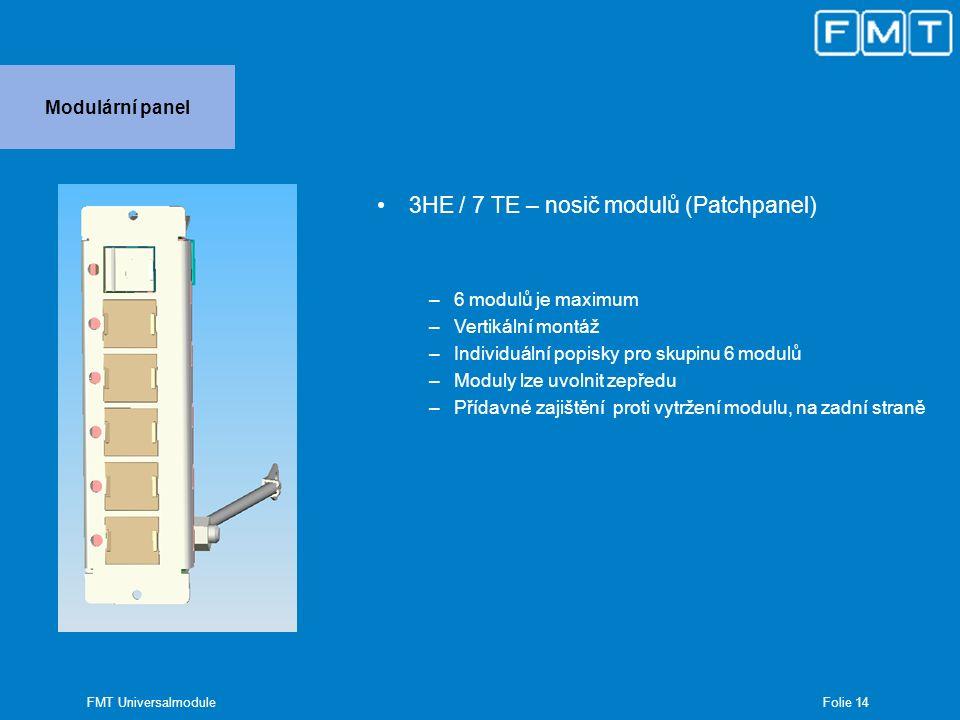 Folie 14 FMT Universalmodule Modulární panel 3HE / 7 TE – nosič modulů (Patchpanel) –6 modulů je maximum –Vertikální montáž –Individuální popisky pro