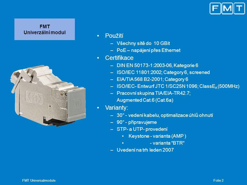 Folie 2 FMT Universalmodule FMT Univerzální modul Použití –Všechny sítě do 10 GBit –PoE – napájení přes Ethernet Certifikace –DIN EN 50173-1:2003-06,