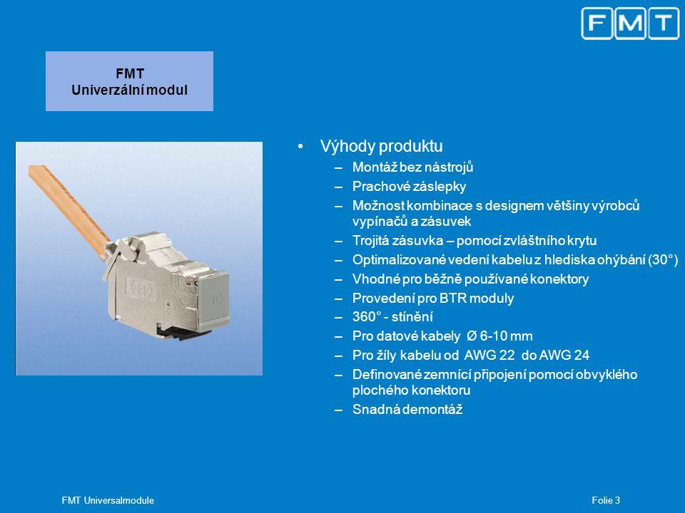 Folie 3 FMT Universalmodule FMT Univerzální modul Výhody produktu –Montáž bez nástrojů –Prachové záslepky –Možnost kombinace s designem většiny výrobc