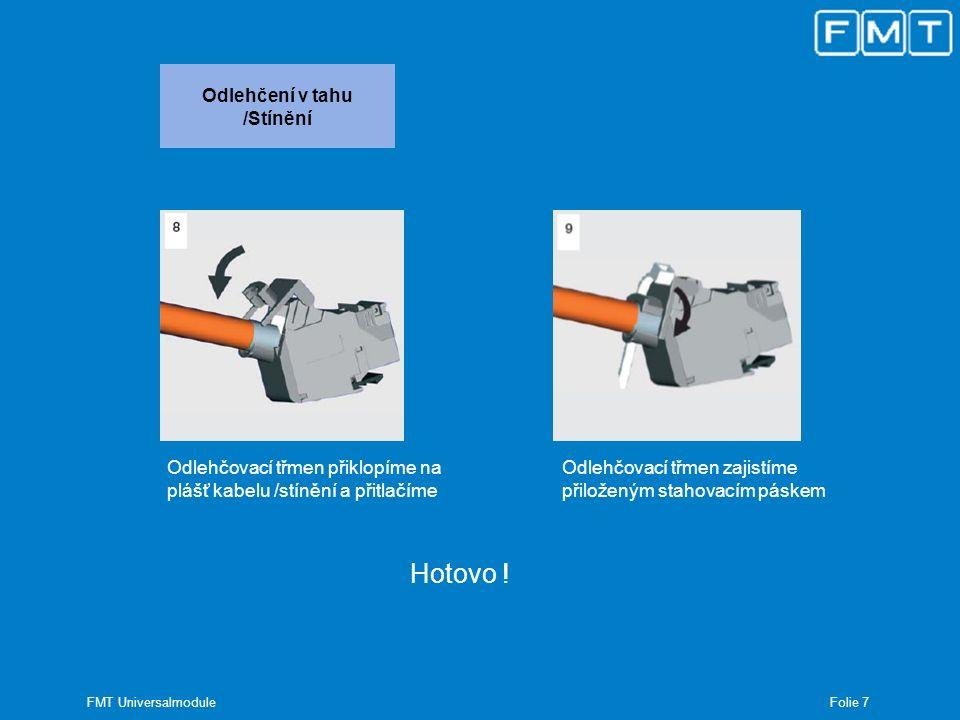 Folie 7 FMT Universalmodule Odlehčení v tahu /Stínění Odlehčovací třmen přiklopíme na plášť kabelu /stínění a přitlačíme Odlehčovací třmen zajistíme p