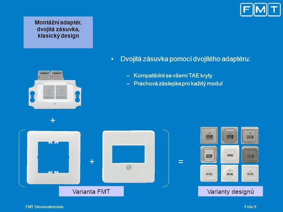 Folie 9 FMT Universalmodule Montážní adaptér, dvojitá zásuvka, klasický design Dvojitá zásuvka pomocí dvojitého adaptéru: –Kompatibilní se všemi TAE k