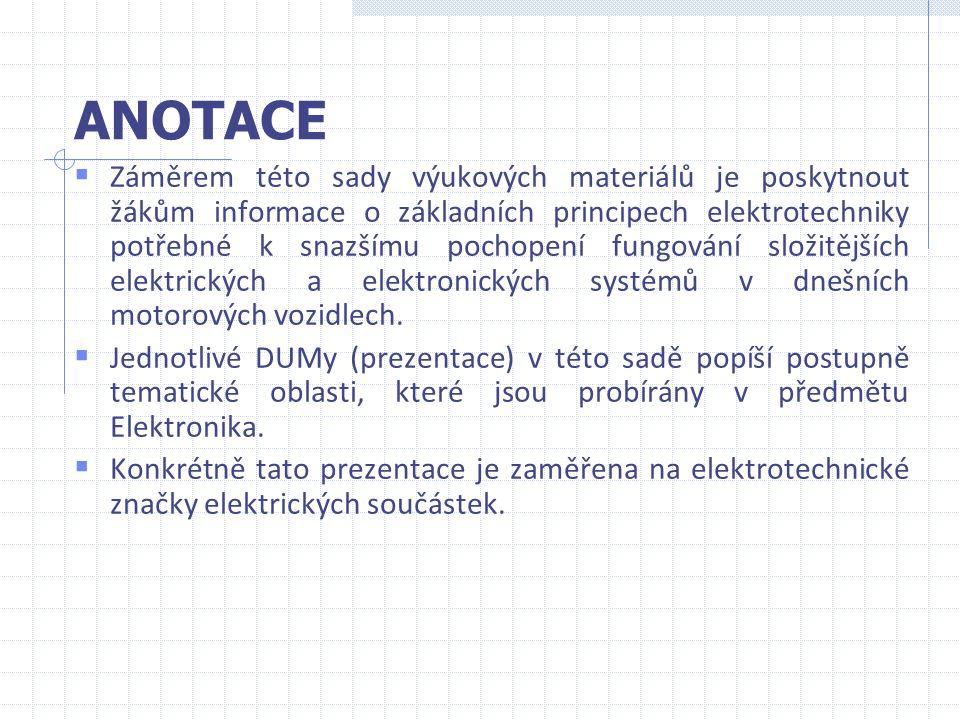 ANOTACE  Záměrem této sady výukových materiálů je poskytnout žákům informace o základních principech elektrotechniky potřebné k snazšímu pochopení fu