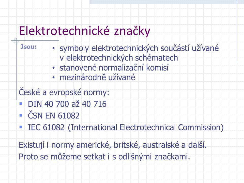 Elektrotechnické značky České a evropské normy:  DIN 40 700 až 40 716  ČSN EN 61082  IEC 61082 (International Electrotechnical Commission) Existují