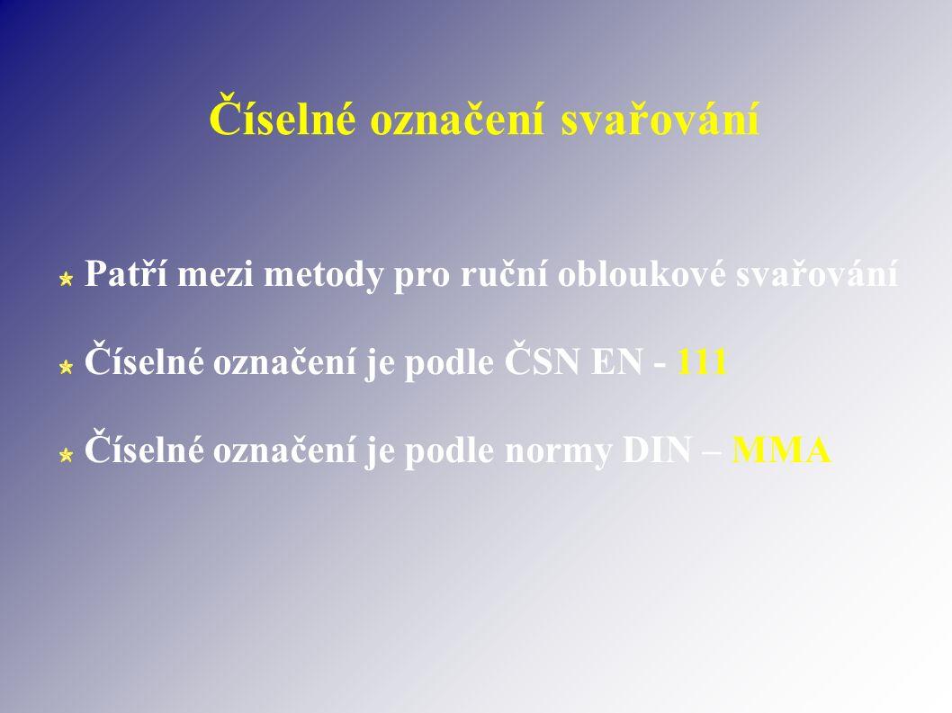 Číselné označení svařování Patří mezi metody pro ruční obloukové svařování Číselné označení je podle ČSN EN - 111 Číselné označení je podle normy DIN – MMA