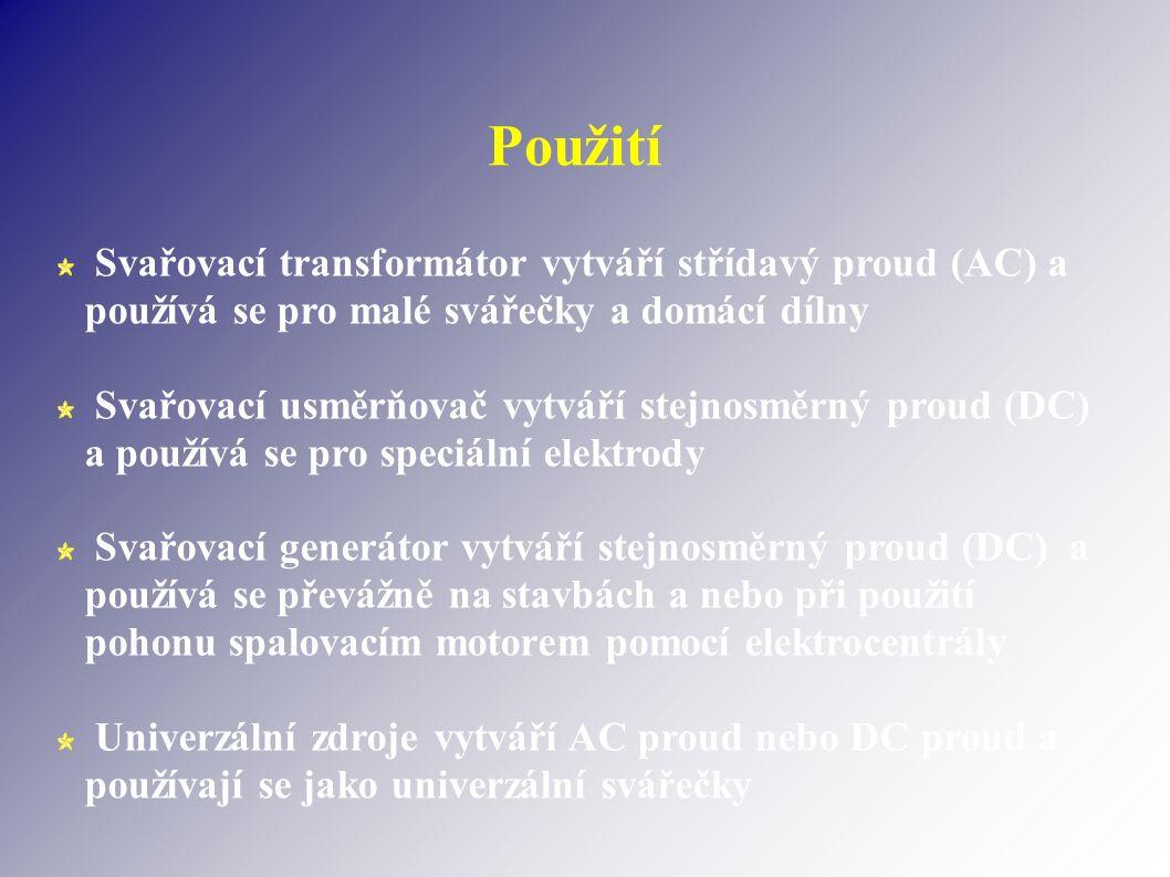 Použití Svařovací transformátor vytváří střídavý proud (AC) a používá se pro malé svářečky a domácí dílny Svařovací usměrňovač vytváří stejnosměrný proud (DC) a používá se pro speciální elektrody Svařovací generátor vytváří stejnosměrný proud (DC) a používá se převážně na stavbách a nebo při použití pohonu spalovacím motorem pomocí elektrocentrály Univerzální zdroje vytváří AC proud nebo DC proud a používají se jako univerzální svářečky