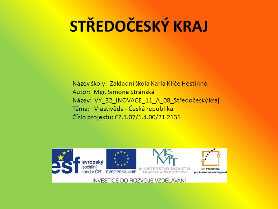 STŘEDOČESKÝ KRAJ Název školy: Základní škola Karla Klíče Hostinné Autor: Mgr.