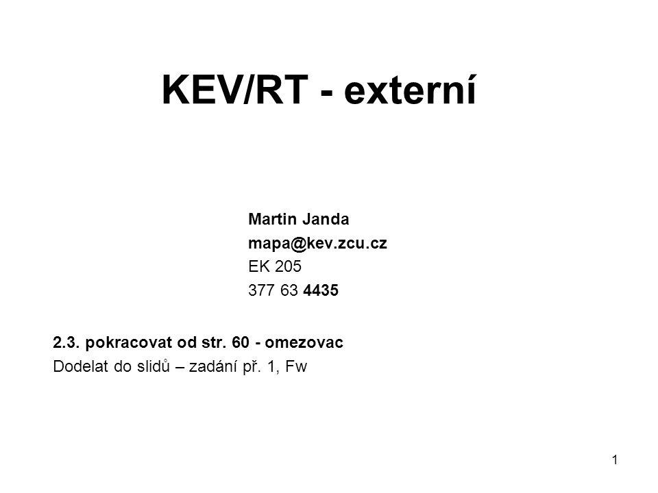 KEV/RT - externí 2.3. pokracovat od str. 60 - omezovac Dodelat do slidů – zadání př. 1, Fw 1 Martin Janda mapa@kev.zcu.cz EK 205 377 63 4435