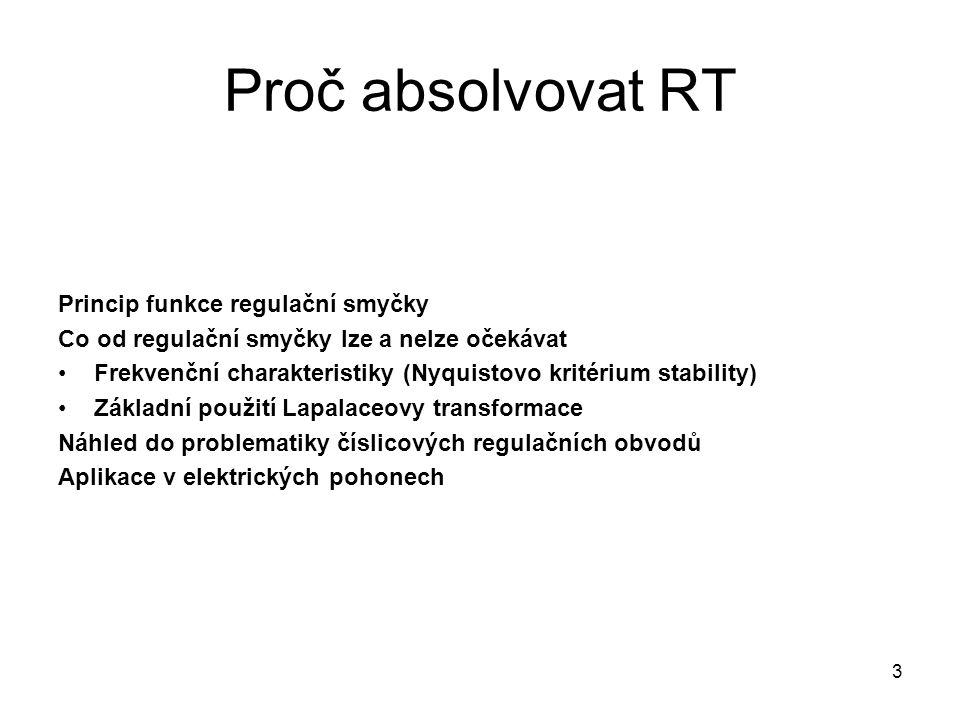 Proč absolvovat RT Princip funkce regulační smyčky Co od regulační smyčky lze a nelze očekávat Frekvenční charakteristiky (Nyquistovo kritérium stabil
