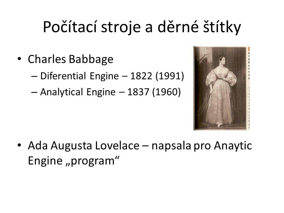 """Počítací stroje a děrné štítky Charles Babbage – Diferential Engine – 1822 (1991) – Analytical Engine – 1837 (1960) Ada Augusta Lovelace – napsala pro Anaytic Engine """"program"""