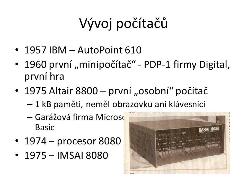 """Vývoj počítačů 1957 IBM – AutoPoint 610 1960 první """"minipočítač - PDP-1 firmy Digital, první hra 1975 Altair 8800 – první """"osobní počítač – 1 kB paměti, neměl obrazovku ani klávesnici – Garážová firma Microsoft vytváří pro Altair jazyk Basic 1974 – procesor 8080 Intel 1975 – IMSAI 8080"""
