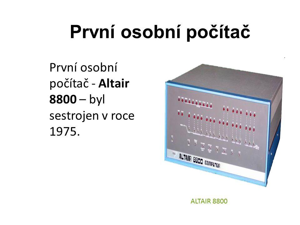 První osobní počítač První osobní počítač - Altair 8800 – byl sestrojen v roce 1975. ALTAIR 8800