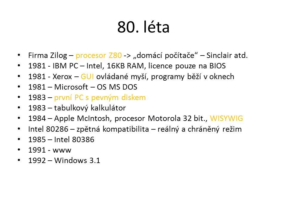"""80. léta Firma Zilog – procesor Z80 -> """"domácí počítače – Sinclair atd."""