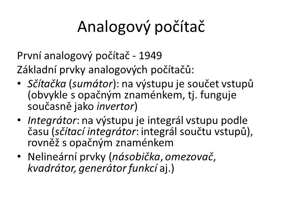 Analogový počítač První analogový počítač - 1949 Základní prvky analogových počítačů: Sčítačka (sumátor): na výstupu je součet vstupů (obvykle s opačným znaménkem, tj.
