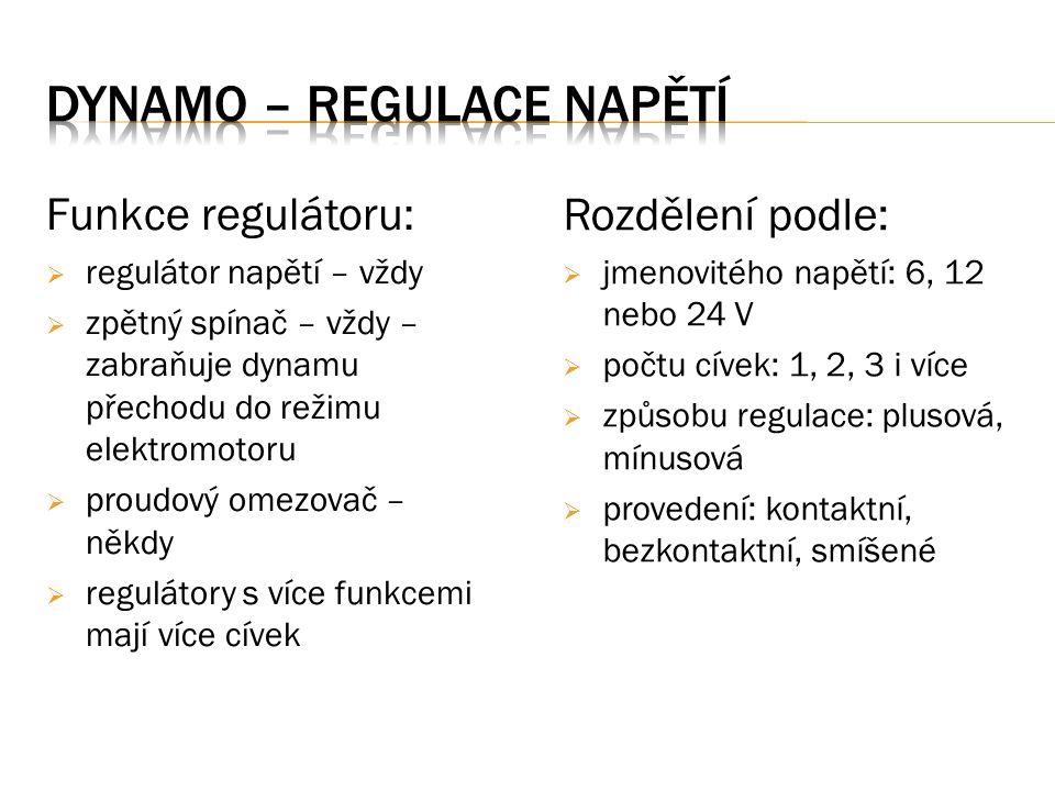 Funkce regulátoru:  regulátor napětí – vždy  zpětný spínač – vždy – zabraňuje dynamu přechodu do režimu elektromotoru  proudový omezovač – někdy  regulátory s více funkcemi mají více cívek Rozdělení podle:  jmenovitého napětí: 6, 12 nebo 24 V  počtu cívek: 1, 2, 3 i více  způsobu regulace: plusová, mínusová  provedení: kontaktní, bezkontaktní, smíšené