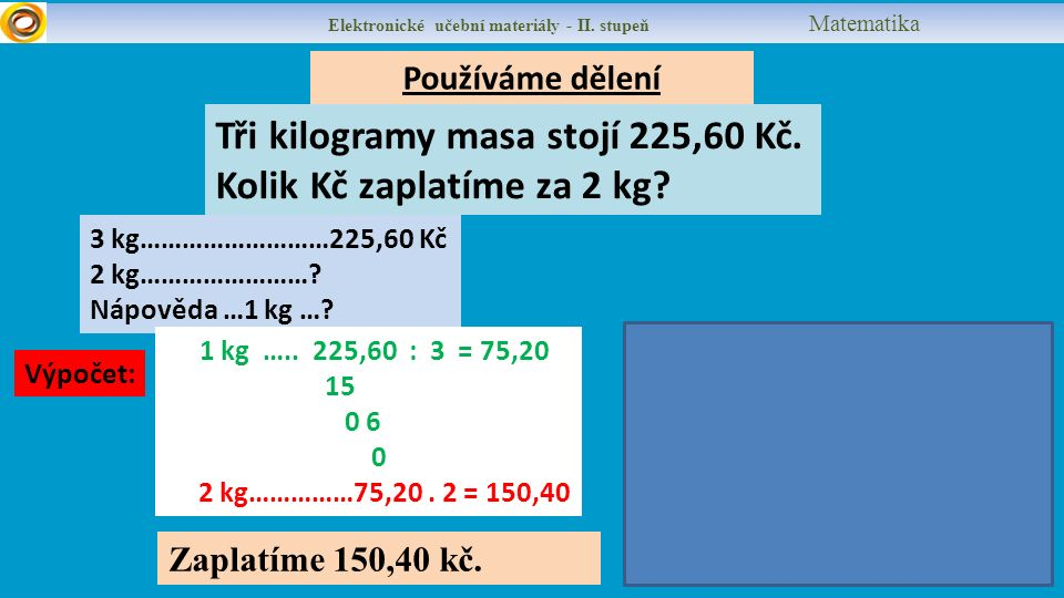 Elektronické učební materiály - II. stupeň Matematika Tři kilogramy masa stojí 225,60 Kč.
